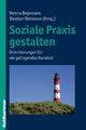 Soziale Praxis gestalten - Verena Begemann; Stephan Rietmann