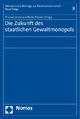 Die Zukunft des staatlichen Gewaltmonopols - Thomas Gutmann; Bodo Pieroth