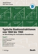 Typische Baukonstruktionen von 1860 bis 1960 - Rudolf Ahnert; Karl Heinz Krause