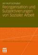 Reorganisation und Subjektivierungen von Sozialer Arbeit - Jan Wulf-Schnabel
