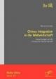 Chinas Integration in die Weltwirtschaft: Auswirkungen auf die chinesische Volkswirtschaft - Werner Gründer
