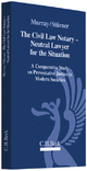 The Civil Law Notary - Neutral Lawyer for the Situation - Peter L. Murray; Rolf Stürner
