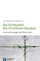 Die Sichtbarkeit des christlichen Glaubens - Henning Wrogemann