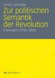 Zur politischen Semantik der Revolution - Fred E. Schrader