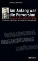 Am Anfang war die Perversion - Heinrich Ammerer