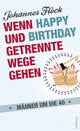 Wenn Happy und Birthday getrennte Wege gehen - Männer um die 40 - Johannes Flöck