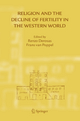 Religion and the Decline of Fertility in the Western World - Renzo Derosas; Frans van Poppel
