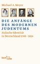 Die Anfänge des modernen Judentums - Michael A. Meyer