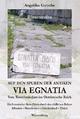 Auf den Spuren der antiken VIA EGNATIA - Vom Weströmischen ins Oströmische Reich - Angelika Gutsche