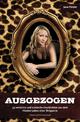 Ausgezogen - 33 verrückte und erotische Geschichten aus dem frivolen Leben einer Stripperin