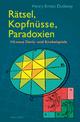 Rätsel, Kopfnüsse, Paradoxien - Henry Ernest Dudeney