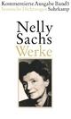 Werke. Kommentierte Ausgabe in vier Bänden - Nelly Sachs; Aris Fioretos