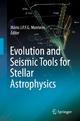 Evolution and Seismic Tools for Stellar Astrophysics - Mario J.P.F.G. Monteiro