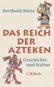 Das Reich der Azteken - Berthold Riese