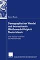 Demographischer Wandel und internationale Wettbewerbsfähigkeit Deutschlands - Daniel Baade