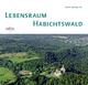 Lebensraum Habichtswald - Thilo F Warneke; Jürgen Düster; Günter Boller; Jörg Homburg; Siegfrid Hoss; Frank Kersten; Rainer Kunz; Hartmut Schade; Dirk Schwarze; Brigitte Warlich-Schenk; Uwe Zindel
