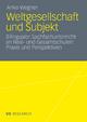 Weltgesellschaft und Subjekt - Anke Wegner