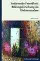 Irritierende Fremdheit: Bildungsforschung als Diskursanalyse - Alfred Schäfer