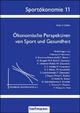 Ökonomische Perspektiven von Sport und Gesundheit - Robin S. Kähler; Silja Schröder