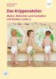 Das Krippenatelier: Malen, Matschen und Gestalten mit Kindern unter 3 - Antje Bostelmann; Michael Fink