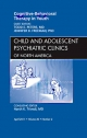 Cognitive - Behavioral Therapy in Youth, an Issue of Child and Adolescent Psychiatric Clinics of North America