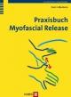 Praxisbuch Myofascial Release