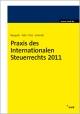 Praxis des Internationalen Steuerrechts 2011
