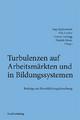 Turbulenzen auf Arbeitsmärkten und in Bildungssystemen - Jörg Markowitsch; Elke Gruber; Daniela Moser; Lorenz Lassnigg