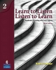 Learn to Listen, Listen to Learn 2: Academic Listening and Note-Taking (Student Book and Classroom Audio CD) - Roni S. Lebauer