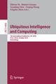 Ubiquitous Intelligence and Computing - Zhiwen Yu; Ramiro Liscano; Guanlilng Chen; Daqing Zhang; Xingshe Zhou