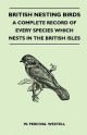 British Nesting Birds - A Complete Record of Every Species Which Nests in the British Isles