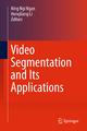 Video Segmentation and Its Applications - King Ngi Ngan; Hongliang Li