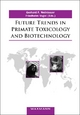 Future Trends in Primate Toxicology and Biotechnology - Gerhard F. Weinbauer; Friedhelm Vogel