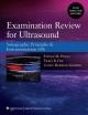 Examination Review for Ultrasound: Sonographic Principles & Instrumentation (SPI)