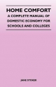 Home Comfort: A Complete Manual of Domestic Economy for Schools and Colleges
