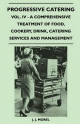 Progressive Catering - Vol. IV - A Comprehensive Treatment of Food, Cookery, Drink, Catering Services and Management
