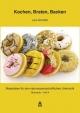 Kochen, Braten, Backen - Chemie, Physik und Biologie in der Küche