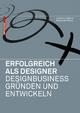Erfolgreich als Designer – Designbusiness gründen und entwickeln - Joachim Kobuss; Alexander Bretz