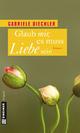 Glaub mir, es muss Liebe sein - Gabriele Diechler