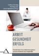 Arbeit - Gesundheit - Erfolg - Karlheinz Sonntag; Ralf Stegmaier; Ursula Spellenberg