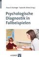 Psychologische Diagnostik in Fallbeispielen - Klaus D. Kubinger;  Tuulia M. Ortner (Hrsg.)