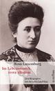 Rosa Luxemburg. Im Lebensrausch, trotz alledem - Annelies Laschitza