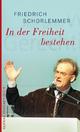 In der Freiheit bestehen - Friedrich Schorlemmer