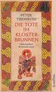 Die Tote im Klosterbrunnen - Peter Tremayne