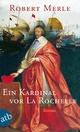 Ein Kardinal vor La Rochelle: Roman Robert Merle Author