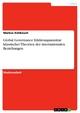 Global Governance Erklärungsansätze klassischer Theorien der internationalen Beziehungen - Markus Kühbauch