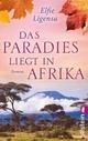 Das Paradies liegt in Afrika - Elfie Ligensa