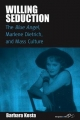Willing Seduction: The Blue Angel, Marlene Dietrich, and Mass Culture Barbara Kosta Author