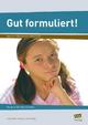 Gut formuliert! Klasse 7-8 - Julia Anders; Georg B. Lammerwein