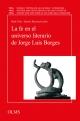 La fe en el universo literario de Jorge Luis Borges - Ruth Fine;  Daniel Blaustein